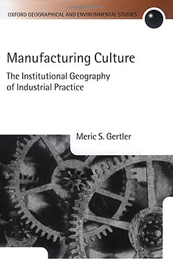 Manufacturing Culture — The Institutional Geography of Industrial Practice by Meric Gertler